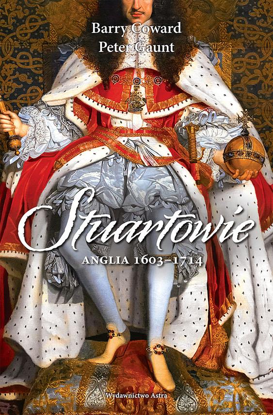 okładka Stuartowie. Anglia, 1603–1714ebook | epub, mobi | Barry Coward, Peter Gaunt