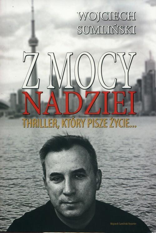 okładka Z mocy nadziei Thriller który pisze życieksiążka      Wojciech Sumliński