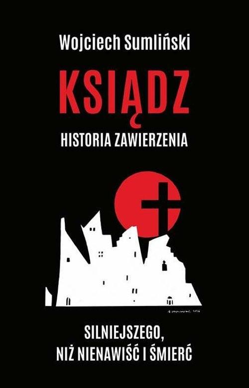 okładka Ksiądz Historia zawierzenia silniejszego niż nienawiść i śmierćksiążka |  | Wojciech Sumliński