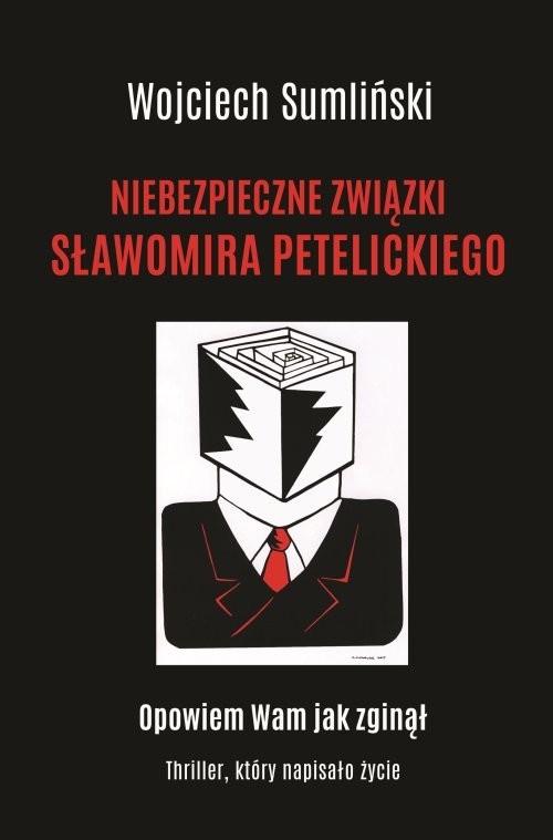 okładka Niebezpieczne związki Sławomira Petelickiegoksiążka |  | Wojciech Sumliński