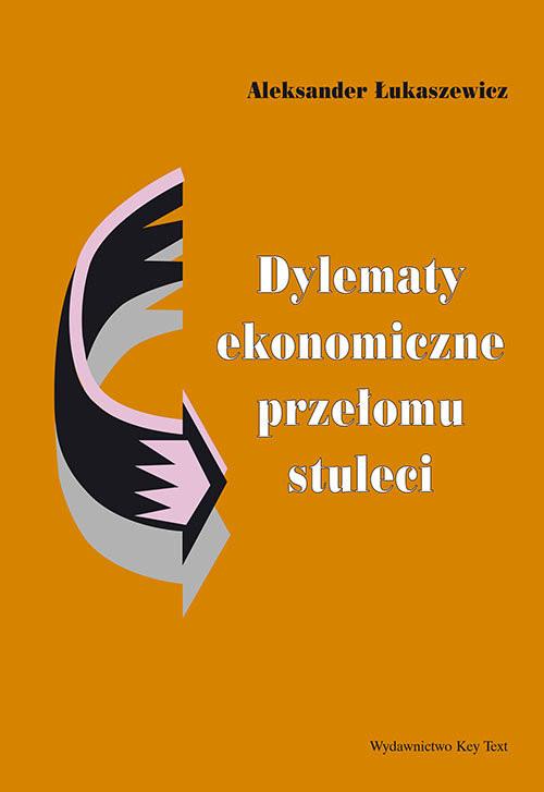 okładka Dylematy ekonomiczne przełomu stuleciksiążka |  | Łukaszewicz Aleksander