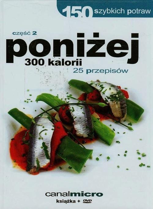okładka 150 szybkich potraw poniżej 300 kalorii Część 2 + DVDksiążka     