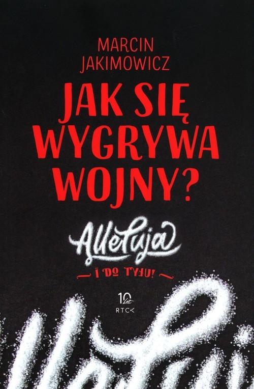 okładka Jak się wygrywa wojny? Alleluja i do tyłu!książka      Marcin Jakimowicz