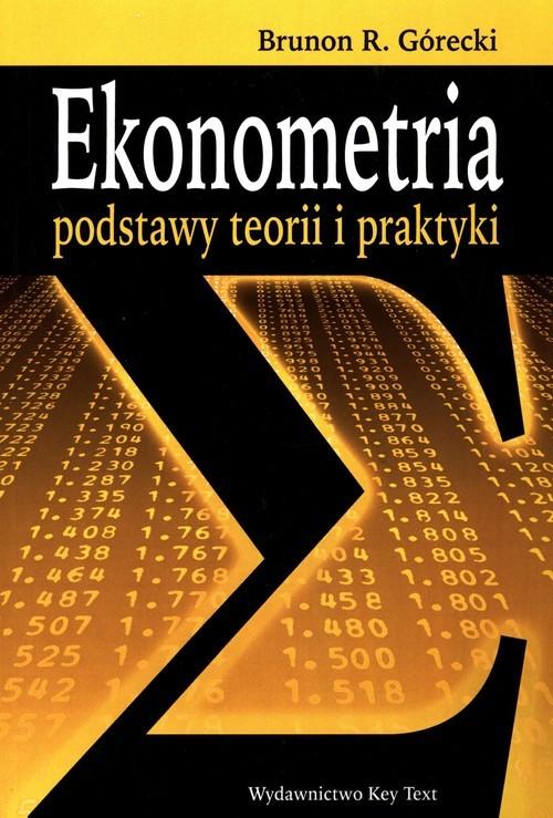 okładka Ekonometria podstawy teorii i praktykiksiążka |  | Brunon R. Górecki