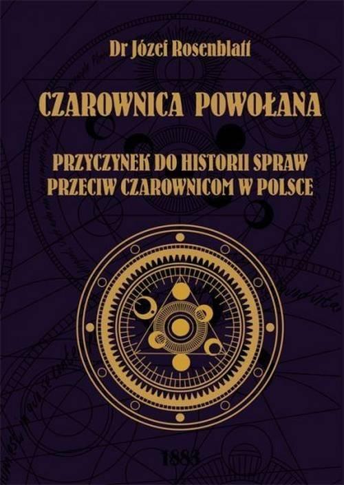 okładka Czarownica powołana Przyczynek do historii spraw przeciw czarownicom w Polsceksiążka |  | Rosenblatt Józef
