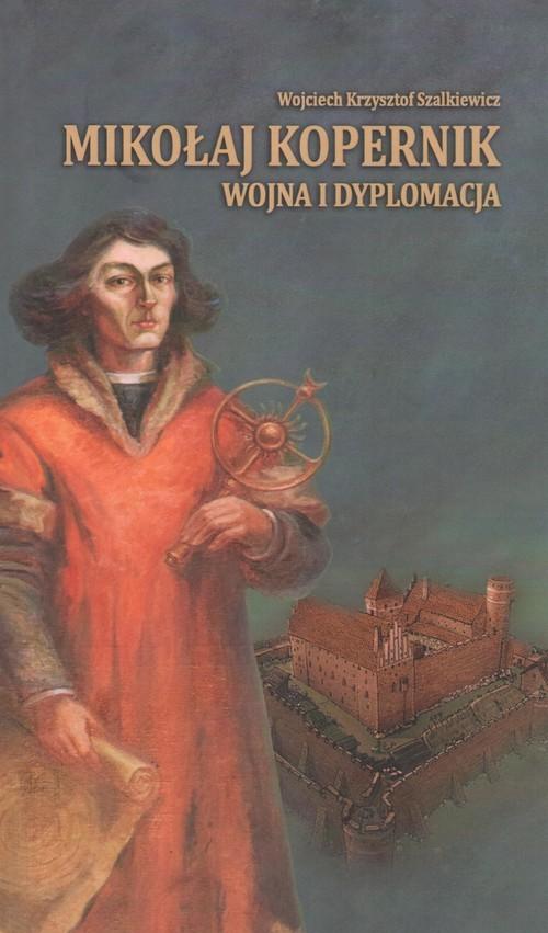 okładka Mikołaj Kopernik wojna i dyplomacjaksiążka      Wojciech Krzysztof Szalkiewicz