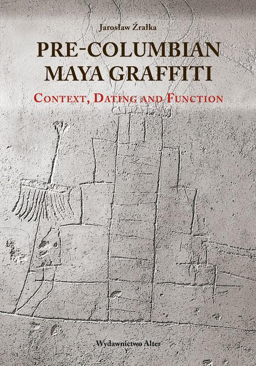 okładka Pre-Columbian Maya Graffiti: Contex, Dating and Functionksiążka |  | Jarosław  Źrałka