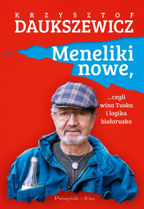 okładka Meneliki nowe, czyli wina Tuska i logika białoruskaebook | epub, mobi | Krzysztof Daukszewicz