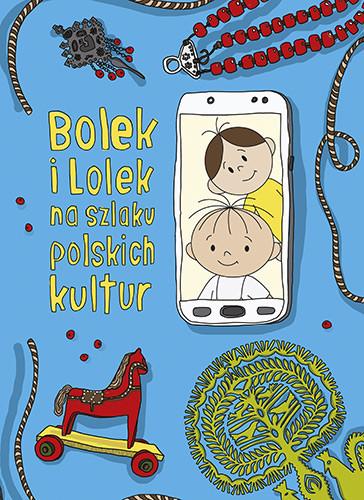 okładka Bolek i Lolek na szlaku polskich kultur. Wznowienie 2021książka |  | Dorota Majkowska-Szajer, Szewczyk Sara