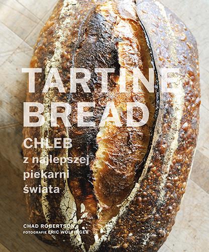 okładka Tartine Bread. Chleb z najlepszej piekarni świataksiążka      Chad Robertson