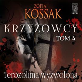 okładka Krzyżowcy. Tom 4: Jerozolima Wyzwolonaaudiobook | MP3 | Zofia Kossak