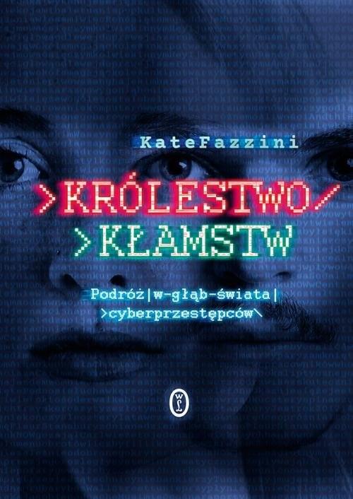 okładka Królestwo kłamstw Podróż w głąb świata cyberprzestępcówksiążka |  | Kate Fazzini