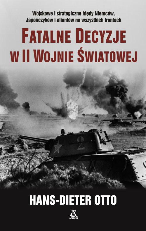 okładka Fatalne decyzje w II wojnie światowejksiążka |  | Otto Hans-Dieter