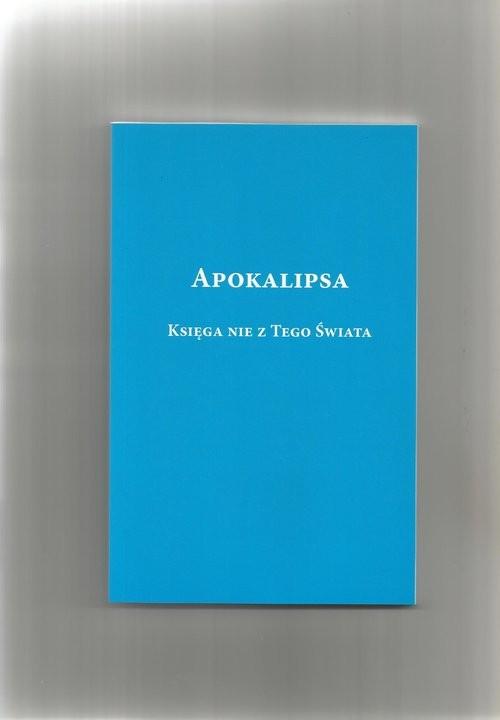 okładka Apokalipsa Księga nie z tego świataksiążka |  | Rabiega Ryszard