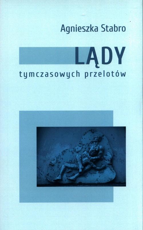 okładka Lądy tymczasowych przelotówksiążka      Agnieszka Stabro