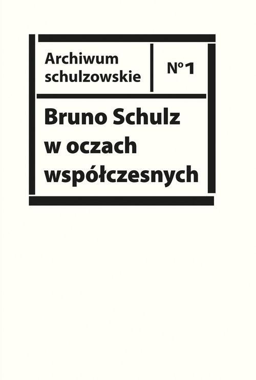 okładka Bruno Schulz w oczach współczesnych. Antologia tekstów krytycznych i publicystycznych lat 1920-1939książka     