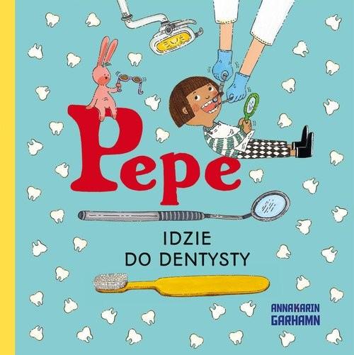 okładka Pepe idzie do dentysty Kapitan Naukaksiążka |  | Garhamn Anna-Karin