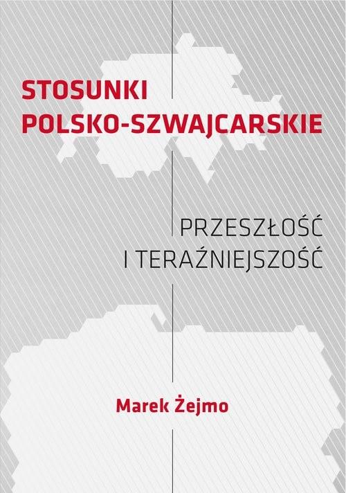 okładka Stosunki polsko-szwajcarskie Przeszłość i teraźniejszośćksiążka |  | Żejmo Marek