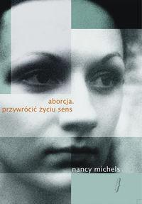 okładka Aborcja Przywrócić życiu sensksiążka |  | Michels Nancy