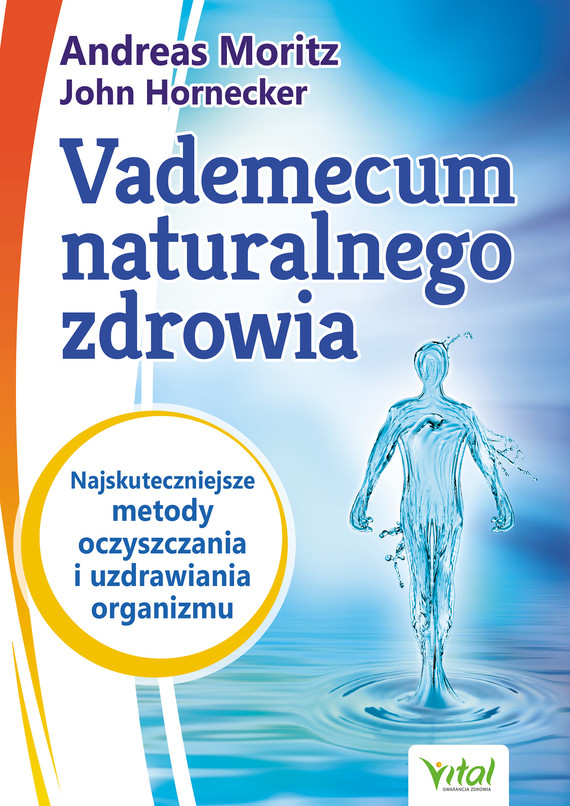 okładka Vademecum naturalnego zdrowia. Najskuteczniejsze metody oczyszczania i uzdrawiania organizmu - PDFebook | pdf | Andreas Moritz, John Hornecker