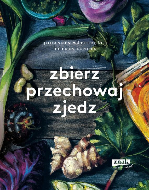 okładka Zbierz, przechowaj, zjedzebook | epub, mobi | Johannes Wätterbäck, Theres Lundén