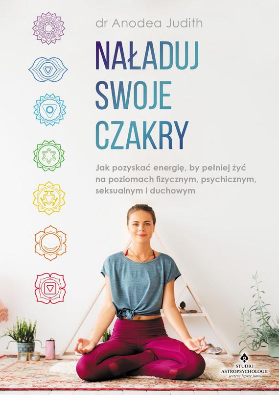 okładka Naładuj swoje czakry. Jak pozyskać energię, by pełniej żyć na poziomach fizycznym, psychicznym, seksualnym i duchowym - PDFebook | pdf | Judith Anodea