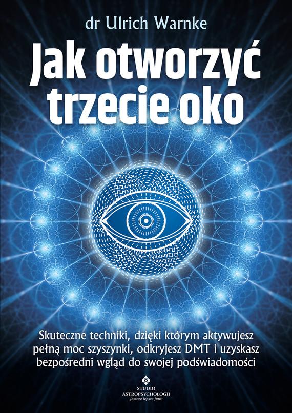 okładka Jak otworzyć trzecie oko. Skuteczne techniki, dzięki którym aktywujesz pełną moc szyszynki, odkryjesz DMT i uzyskasz bezpośredni wgląd do swojej podświadomościebook | epub, mobi | Dr Ulrich Warnke