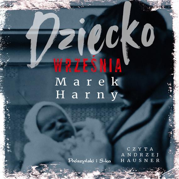 okładka Dziecko wrześniaaudiobook | MP3 | Marek Harny