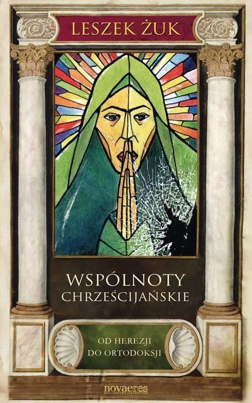 okładka Wspólnoty chrześcijańskie Od herezji do ortodoksjiksiążka |  | Leszek Żuk