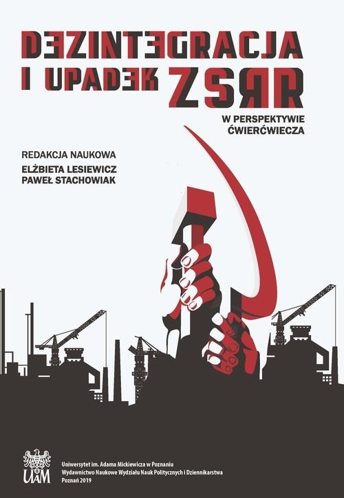 okładka Dezintegracja i upadek ZSRR W perspektywie ćwierćwieczaksiążka      Elżbieta Lesiewicz, Paweł Stachowiak