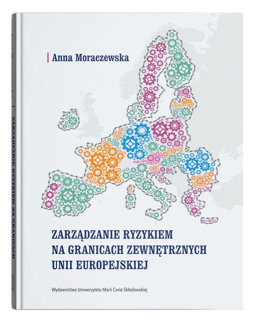 okładka Zarządzanie ryzykiem na granicach zewnętrznych Unii Europejskiejksiążka |  | Moraczewska Anna