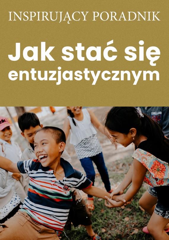 okładka Jak stać się entuzjastycznymebook | pdf | Zespół autorski: Andrew Moszczynski Institute