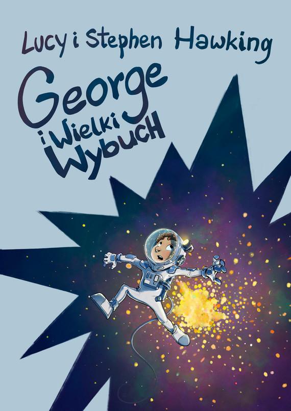 okładka George i Wielki Wybuchebook | epub, mobi | Stephen Hawking, Lucy Hawking