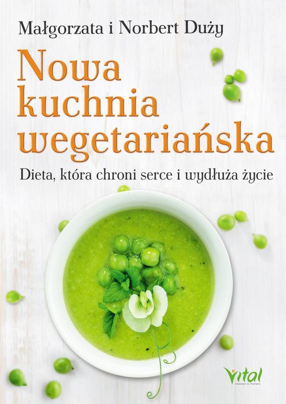 okładka Nowa kuchnia wegetariańska. Dieta, która chroni serce i wydłuża życieebook   epub, mobi   Małgorzata Duży, Norbert Duży
