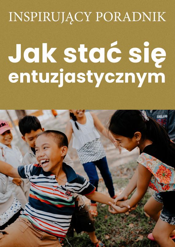 okładka Jak stać się entuzjastycznymebook | epub, mobi | Zespół autorski: Andrew Moszczynski Institute