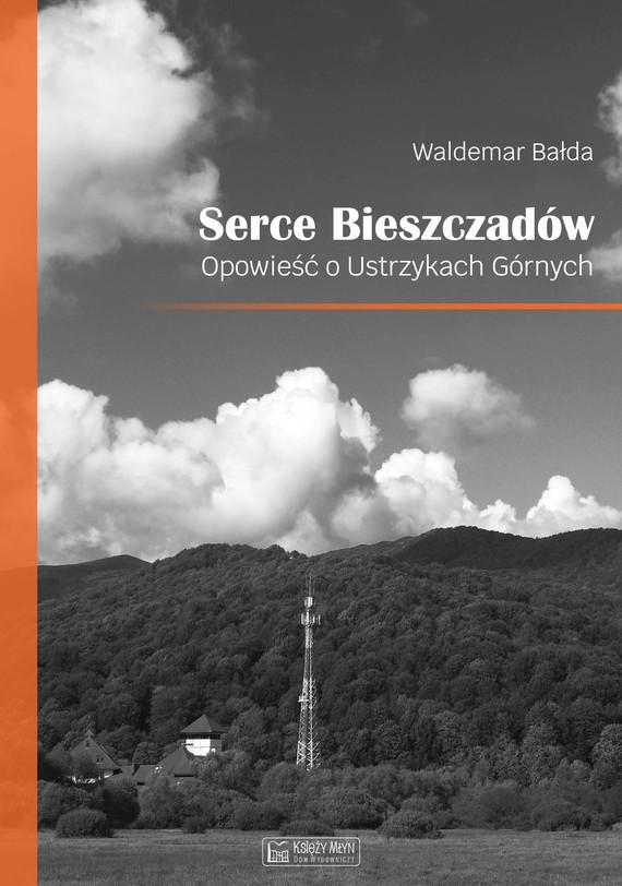 okładka Serce Bieszczadów. Opowieść o Ustrzykach Górnychebook | epub, mobi, pdf | Bałda Waldemar