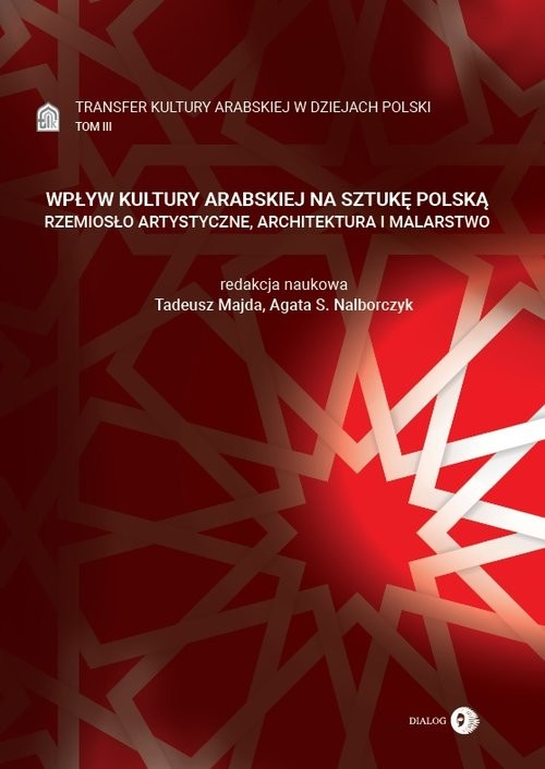 okładka Wpływ kultury arabskiej na sztukę polską Rzemiosło artystyczne, architektura i malarstwo Tom 3 Transfer kultury arabskiej w dziejach Polskiksiążka |  |