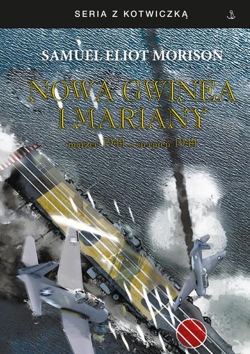 okładka Nowa Gwinea i Mariany. marzec 1944 - sierpień 1944książka |  | Samuel Eliot Morison