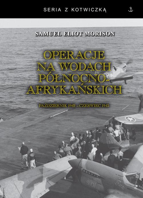 okładka Operacje na wodach północnoafrykańskich. Październik 1942 - czerwiec 1943książka |  | Samuel Eliot Morison