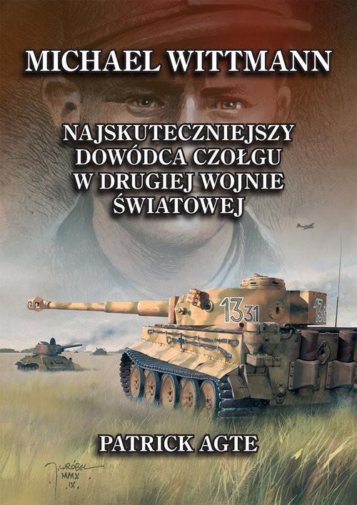 okładka Michael Wittmann. najskuteczniejszy  dowódca czołgu  w drugiej wojnie światowej 1książka |  | Agte Patrick