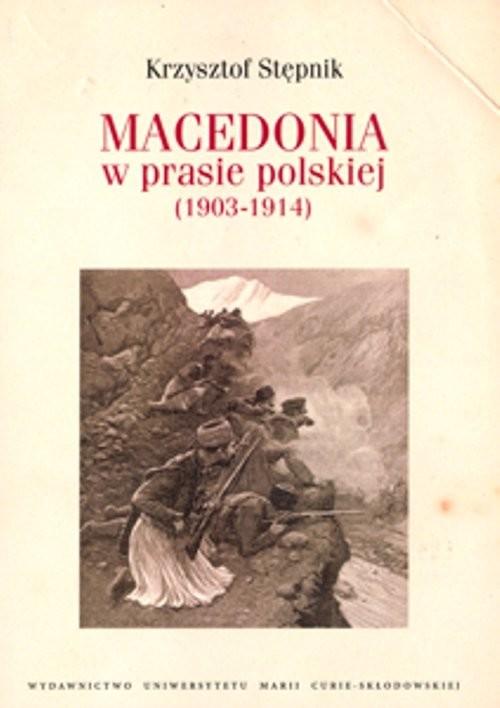 okładka Macedonia w prasie polskiej (1903-1914)książka |  | Stępnik Krzysztof