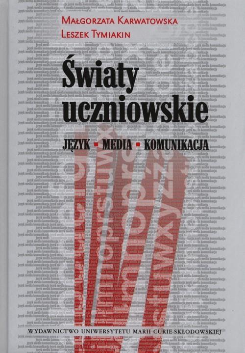okładka Światy uczniowskie Język - media - komunikacjaksiążka |  | Małgorzata Karwatowska, Tymiakin Leszek