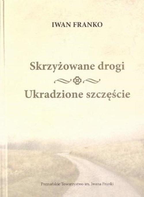 okładka Skrzyżowane drogi Ukradzione szczęścieksiążka      Franko Iwan