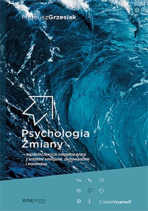 okładka Psychologia Zmiany najskuteczniejsze narzędzia pracy z ludzkimi emocjami, zachowaniami i myśleniemksiążka |  | Grzesiak Mateusz