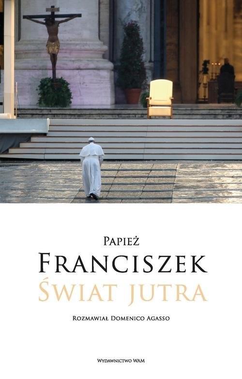 okładka Świat jutra Rozmawiał Domenico Agassoksiążka |  | Domenico Agasso, Papież Franciszek