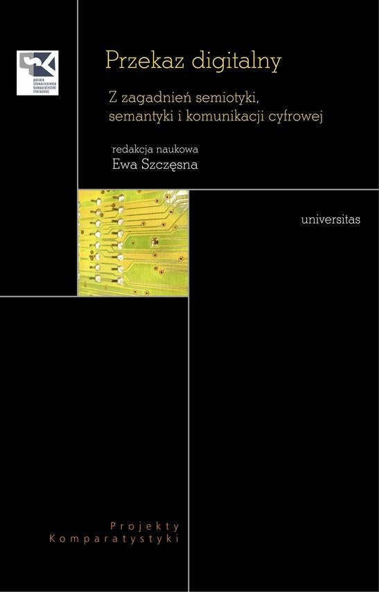 okładka Przekaz digitalny. Z zagadnień semiotyki, semantyki i komunikacji cyfrowejebook | pdf | Szczęsna Ewa