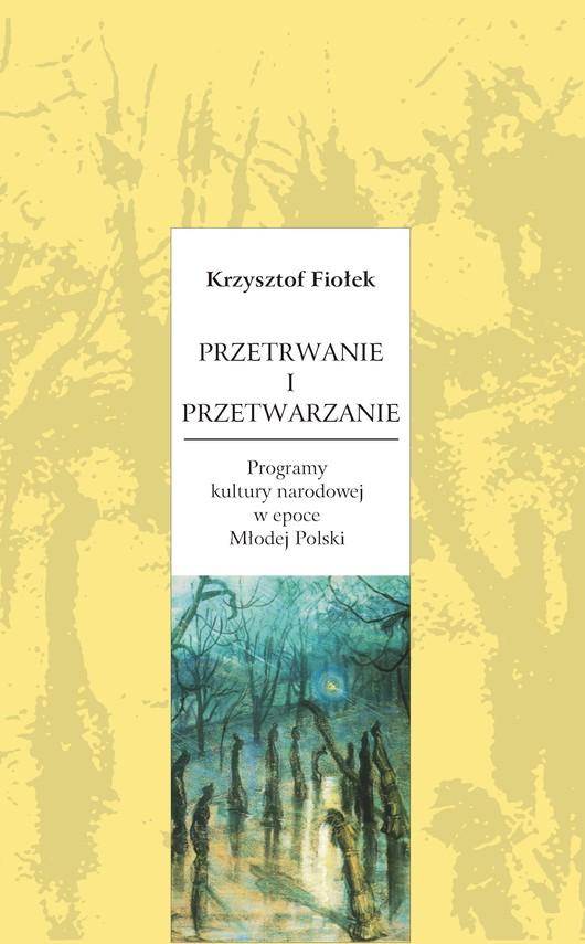 okładka Przetrwanie i przetwarzanie. Programy kultury narodowej w epoce Młodej Polskiebook   pdf   Krzysztof  Fiołek