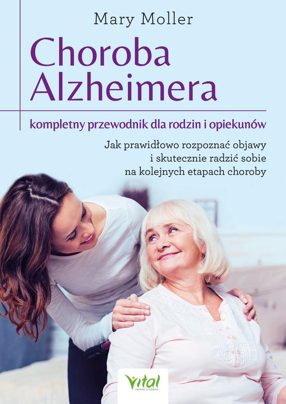 okładka Choroba Alzheimera – kompletny przewodnik dla rodzin i opiekunów. Jak prawidłowo rozpoznać objawy i skutecznie radzić sobie na kolejnych etapach choroby - PDFebook   pdf   Mary Moller