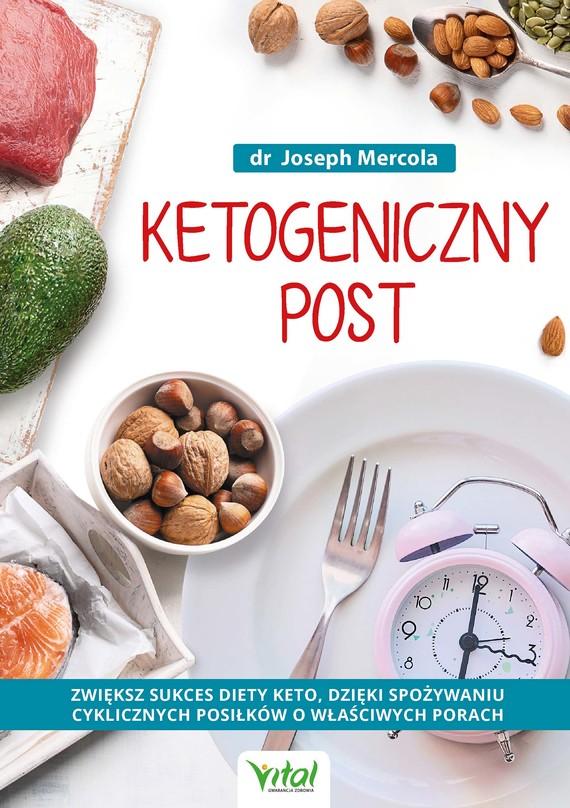 okładka Ketogeniczny post. Zwiększ sukces diety keto, dzięki spożywaniu cyklicznych posiłków o właściwych porachebook | epub, mobi | Dr Joseph Mercola