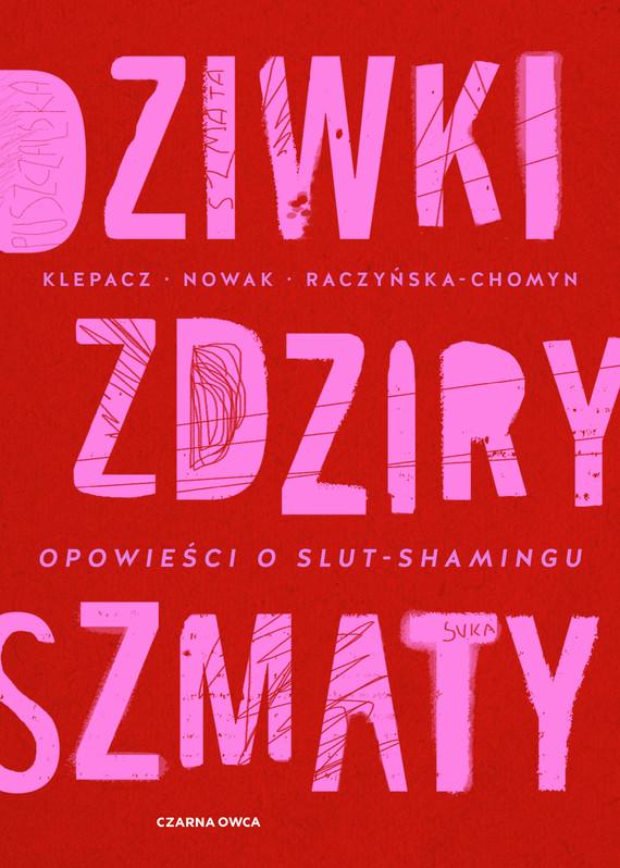 okładka Dziwki, zdziry, szmatyebook | epub, mobi | Kamila Raczyńska-Chomyn, Aleksandra Nowak, Paulina Klepacz